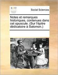 Notes et remarques historiques, contenues dans cet opuscule. (Sur l' pitre d dicatoire Salomon.)