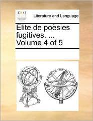 lite de po sies fugitives. ... Volume 4 of 5 - See Notes Multiple Contributors