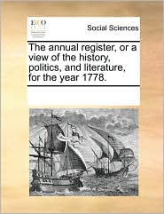 The annual register, or a view of the history, politics, and literature, for the year 1778. - See Notes Multiple Contributors