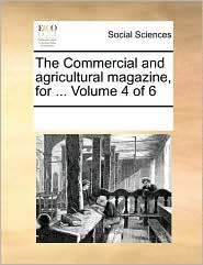 The Commercial and Agricultural Magazine, for ... Volume 4 of 6