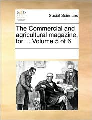 The Commercial and Agricultural Magazine, for ... Volume 5 of 6