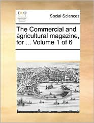 The Commercial and Agricultural Magazine, for ... Volume 1 of 6