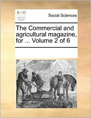 The Commercial and Agricultural Magazine, for ... Volume 2 of 6