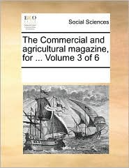 The Commercial and Agricultural Magazine, for ... Volume 3 of 6