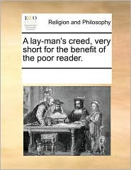 A lay-man's creed, very short for the benefit of the poor reader. - See Notes Multiple Contributors