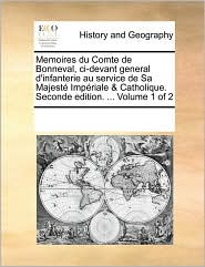 Memoires du Comte de Bonneval, ci-devant general d'infanterie au service de Sa Majest Imp riale & Catholique. Seconde edition. ... Volume 1 of 2 - See Notes Multiple Contributors