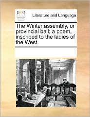 The Winter Assembly, Or Provincial Ball; A Poem, Inscribed To The Ladies Of The West.