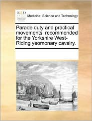 Parade duty and practical movements, recommended for the Yorkshire West-Riding yeomonary cavalry. - See Notes Multiple Contributors