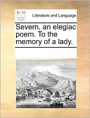 Severn, an elegiac poem. To the memory of a lady. - See Notes Multiple Contributors