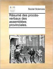R sum des proc s-verbaux des assembl es provinciales. - See Notes Multiple Contributors
