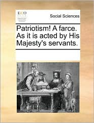 Patriotism! A farce. As it is acted by His Majesty's servants. - See Notes Multiple Contributors