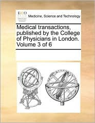 Medical transactions, published by the College of Physicians in London. Volume 3 of 6 - See Notes Multiple Contributors