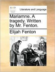 Mariamne. A tragedy. Written by Mr. Fenton. - Elijah Fenton