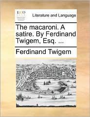 The macaroni. A satire. By Ferdinand Twigem, Esq. ... - Ferdinand Twigem