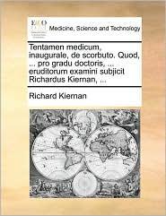 Tentamen medicum, inaugurale, de scorbuto. Quod, ... pro gradu doctoris, ... eruditorum examini subjicit Richardus Kiernan, ... - Richard Kiernan