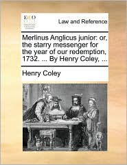 Merlinus Anglicus junior: or, the starry messenger for the year of our redemption, 1732. ... By Henry Coley, ... - Henry Coley