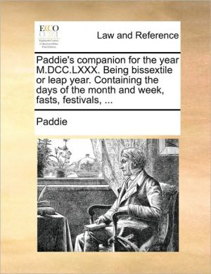 Paddie's companion for the year M.DCC. LXXX. Being bissextile or leap year. Containing the days of the month and week, fasts, festivals, .