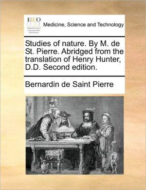 Studies of nature. By M. de St. Pierre. Abridged from the translation of Henry Hunter, D.D. Second edition. - Bernardin de Saint Pierre