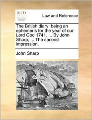 The British diary: being an ephemeris for the year of our Lord God 1741. ... By John Sharp, ... The second impression. - John Sharp