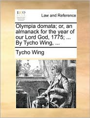 Olympia domata; or, an almanack for the year of our Lord God, 1775; . By Tycho Wing, . - Tycho Wing