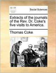 Extracts of the journals of the Rev. Dr. Coke's five visits to America. - Thomas Coke