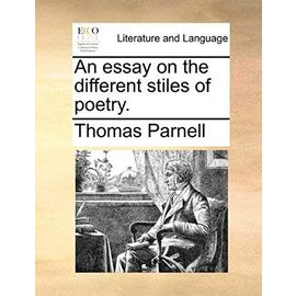 An Essay on the Different Stiles of Poetry. - Thomas Parnell
