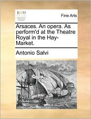 Arsaces. An opera. As perform'd at the Theatre Royal in the Hay-Market.