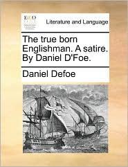 The true born Englishman. A satire. By Daniel D'Foe. - Daniel Defoe