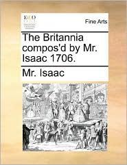 The Britannia compos'd by Mr. Isaac 1706. - Mr. Isaac