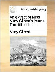 An extract of Miss Mary Gilbert's journal. The fifth edition. - Mary Gilbert