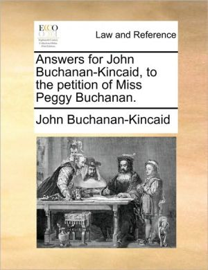 Answers for John Buchanan-Kincaid, to the petition of Miss Peggy Buchanan. - John Buchanan-Kincaid