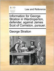 Information for George Straiton in Wardroperton, defender, against James Scot of Comiston, pursuer. - George Straiton