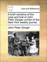A brief narrative of the case and trial of John Peter Zenger, printer of the New-York weekly journal.
