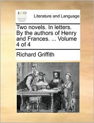Two novels. In letters. By the authors of Henry and Frances. ... Volume 4 of 4 - Richard Griffith