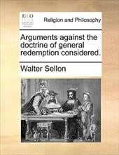 Arguments Against the Doctrine of General Redemption Considered. - Sellon, Walter