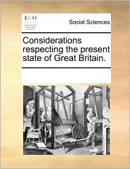 Considerations respecting the present state of Great Britain. - See Notes Multiple Contributors