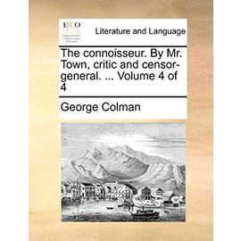 The Connoisseur. by Mr. Town, Critic and Censor-General. ... Volume 4 of 4