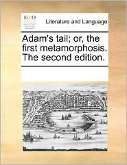 Adam's tail; or, the first metamorphosis. The second edition. - See Notes Multiple Contributors