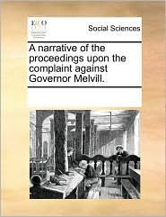 A narrative of the proceedings upon the complaint against Governor Melvill. - See Notes Multiple Contributors