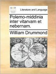 Polemo-middinia inter vitarvam et nebernam. - William Drummond