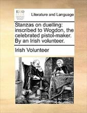 Stanzas on Duelling: Inscribed to Wogdon, the Celebrated Pistol-Maker. by an Irish Volunteer. - Irish Volunteer, Volunteer