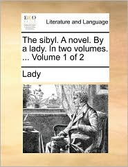 The sibyl. A novel. By a lady. In two volumes. . Volume 1 of 2 - Lady
