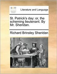 St. Patrick's day: or, the scheming lieutenant. By Mr. Sheridan. - Richard Brinsley Sheridan
