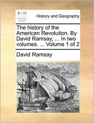 The history of the American Revolution. By David Ramsay, ... In two volumes. ... Volume 1 of 2 - David Ramsay