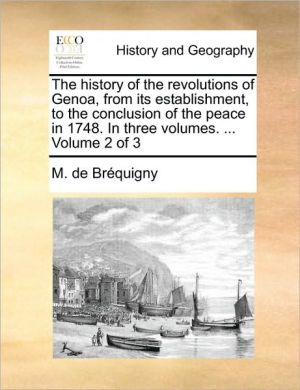 The history of the revolutions of Genoa, from its establishment, to the conclusion of the peace in 1748. In three volumes. . Volume 2 of 3