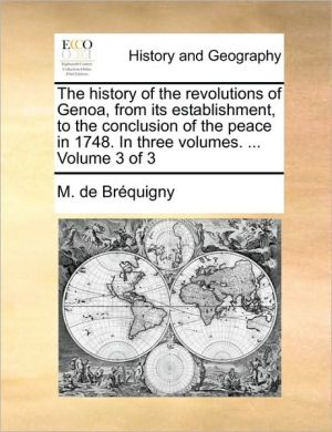 The history of the revolutions of Genoa, from its establishment, to the conclusion of the peace in 1748. In three volumes. . Volume 3 of 3
