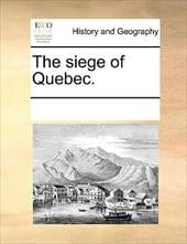 The Siege of Quebec. - Multiple Contributors