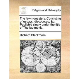 The Lay-Monastery. Consisting of Essays, Discourses, &C. Publish'd Singly Under the Title of the Lay-Monk. - Unknown