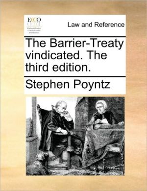 The Barrier-Treaty vindicated. The third edition. - Stephen Poyntz