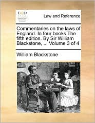 Commentaries on the laws of England. In four books The fifth edition. By Sir William Blackstone, . Volume 3 of 4 - William Blackstone